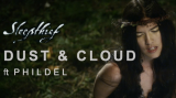 SLEEPTHIEF – 'Dust & Cloud' feat PHILDEL